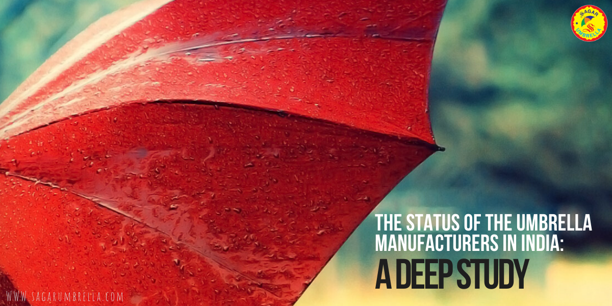 The Status of the Umbrella Manufacturers in India: A Deep Study