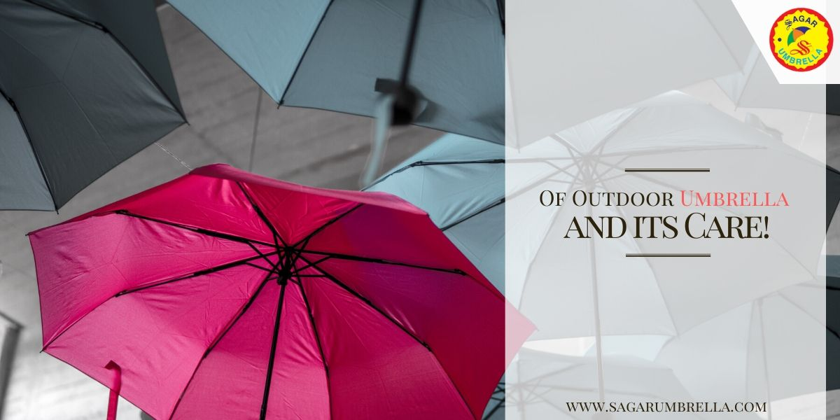 Of Outdoor Umbrella and its Care!